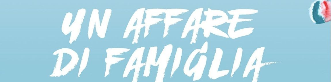 UN AFFARE DI FAMIGLIA – APPROFONDIMENTI